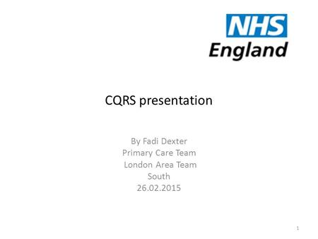 CQRS presentation By Fadi Dexter Primary Care Team London Area Team South 26.02.2015 1.