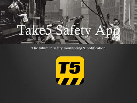 Take5 Safety App The future in safety monitoring & notification.