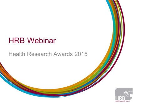 HRB Webinar Health Research Awards 2015. Content Objective of the call Scope and Panels Principal Investigator Response to peer-reviewers (rebuttal) Some.