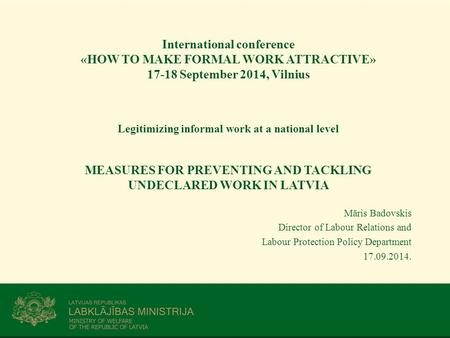International conference «HOW TO MAKE FORMAL WORK ATTRACTIVE» 17-18 September 2014, Vilnius Legitimizing informal work at a national level MEASURES FOR.