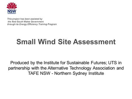 Small Wind Site Assessment Produced by the Institute for Sustainable Futures; UTS in partnership with the Alternative Technology Association and TAFE NSW.