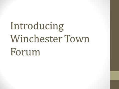 Introducing Winchester Town Forum. Winchester City Council 250 square miles 115,000 total population 45,000 in urban Winchester three small market towns,