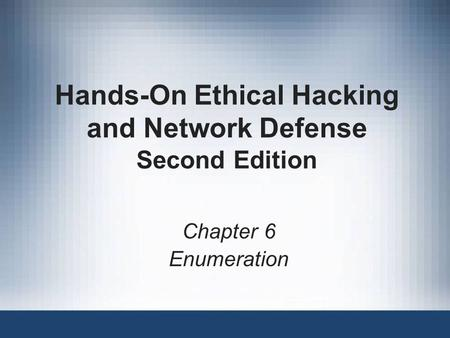 Hands-On Ethical Hacking and Network Defense Second Edition Chapter 6 Enumeration.