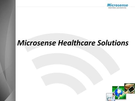 Microsense Healthcare Solutions. Microsense-Overview 30 year old integrated networking company, with 300 network engineers Leader in WiFi Networks for.