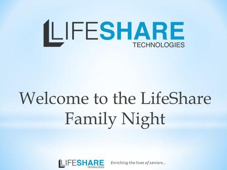 Welcome to the LifeShare Family Night Enriching the lives of seniors…