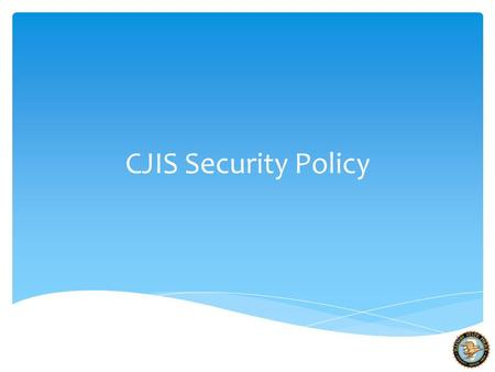 CJIS Security Policy.