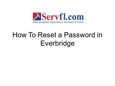 How To Reset a Password in Everbridge. The Everbridge system does not allow us to see or change passwords. Please use the following process for Password.
