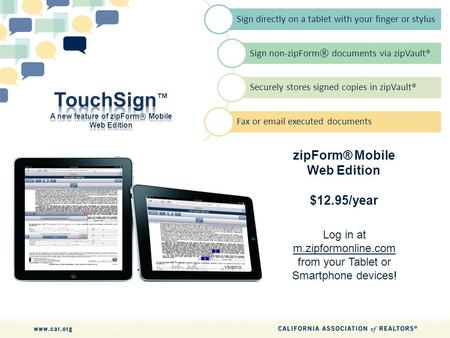 Sign directly on a tablet with your finger or stylus Sign non-zipForm ® documents via zipVault® Securely stores signed copies in zipVault® Fax or email.