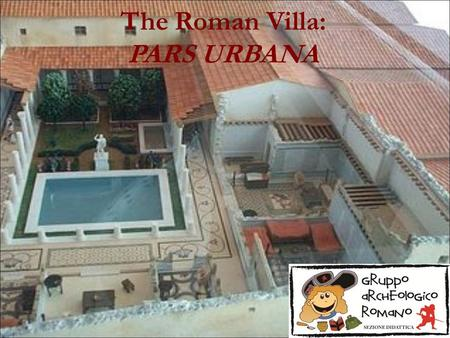 The Roman Villa: PARS URBANA. The pars urbana is the residential area of the country villa, more specifically the part of the house reserved to the master.