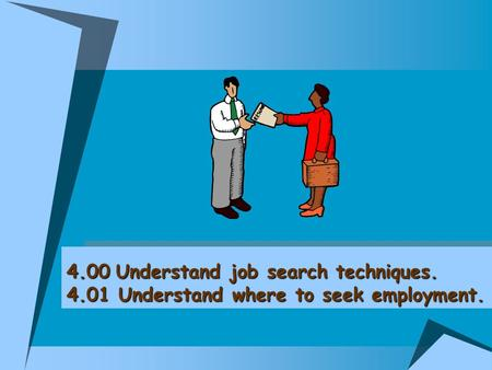 4.00Understand job search techniques. 4.01 Understand where to seek employment. 4.00 Understand job search techniques. 4.01 Understand where to seek employment.