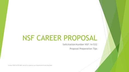 NSF CAREER PROPOSAL Solicitation Number NSF 14-532 Proposal Preparation Tips Contact RSSP at 575-3845 and ask to speak to your Department Grants Specialist.