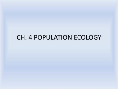 CH. 4 POPULATION ECOLOGY.