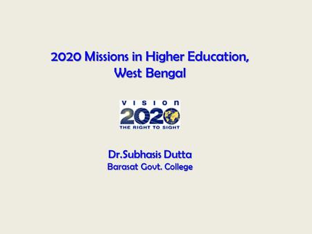 2020 Missions in Higher Education, West Bengal Dr.Subhasis Dutta Barasat Govt. College.