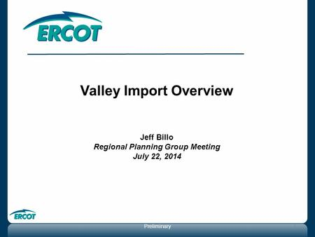 Valley Import Overview Jeff Billo Regional Planning Group Meeting July 22, 2014 Preliminary1.