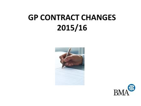 GP CONTRACT CHANGES 2015/16 2015-2016. Contract changes 2015/16 GPC has achieved a negotiated contract 2015/16 just before the end of September 2014 Early.