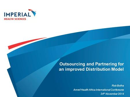 Outsourcing and Partnering for an improved Distribution Model Rob Botha Amref Health Africa International Conferecne 24 th November 2014.
