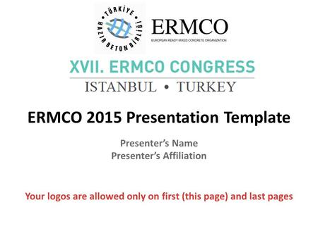 ERMCO 2015 Presentation Template Presenter's Name Presenter's Affiliation Your logos are allowed only on first (this page) and last pages.