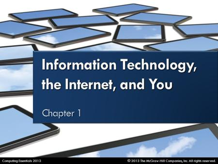 Information Technology, the Internet, and You © 2013 The McGraw-Hill Companies, Inc. All rights reserved.Computing Essentials 2013.