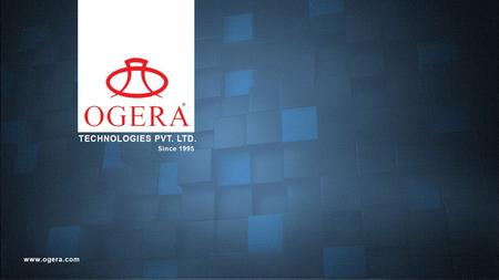 OGERA TECHNOLOGIES PVT. LTD. PRESENTED BY ABDUL SALEEM GENERAL MANAGER.