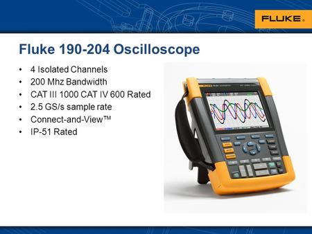 Fluke 190-204 Oscilloscope 4 Isolated Channels 200 Mhz Bandwidth CAT III 1000 CAT IV 600 Rated 2.5 GS/s sample rate Connect-and-View™ IP-51 Rated.