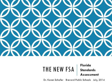 THE NEW FSA Florida Standards Assessment Dr. Karen Schafer Brevard Public Schools July, 2014.