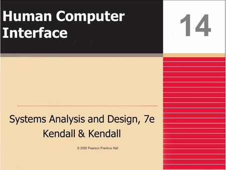 Human Computer Interface Systems Analysis and Design, 7e Kendall & Kendall 14 © 2008 Pearson Prentice Hall.