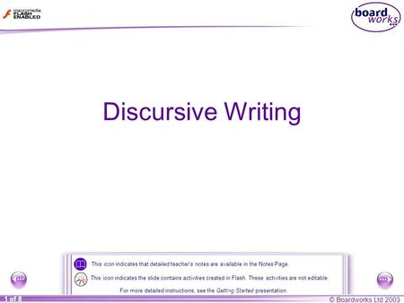 © Boardworks Ltd 2003 1 of 8 Discursive Writing This icon indicates that detailed teacher's notes are available in the Notes Page. For more detailed instructions,