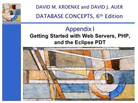 Getting Started with Web Servers, PHP, and the Eclipse PDT Appendix I DAVID M. KROENKE and DAVID J. AUER DATABASE CONCEPTS, 6 th Edition.