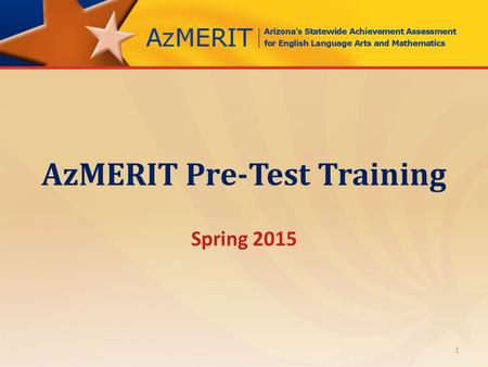 AzMERIT Pre-Test Training Spring 2015 1. INTRODUCTIONS Arizona Department of Education (ADE) American Institutes for Research (AIR) Measurement Incorporated.