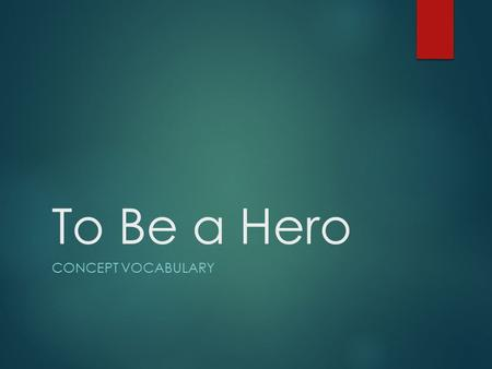 To Be a Hero Concept Vocabulary.