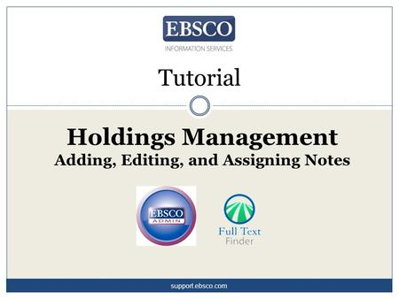 Tutorial Holdings Management Adding, Editing, and Assigning Notes support.ebsco.com.