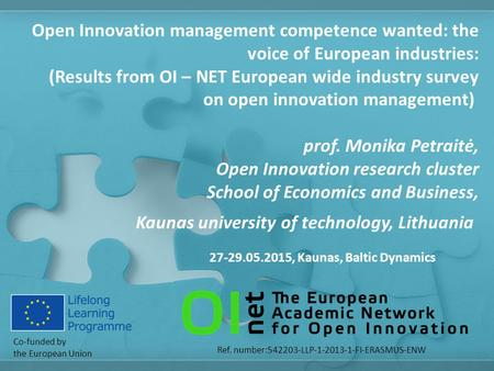 Co-funded by the European Union Ref. number:542203-LLP-1-2013-1-FI-ERASMUS-ENW Open Innovation management competence wanted: the voice of European industries: