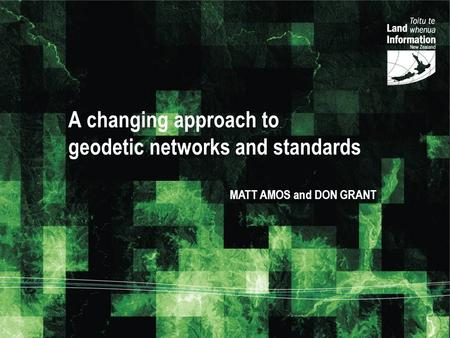 A changing approach to geodetic networks and standards MATT AMOS and DON GRANT.
