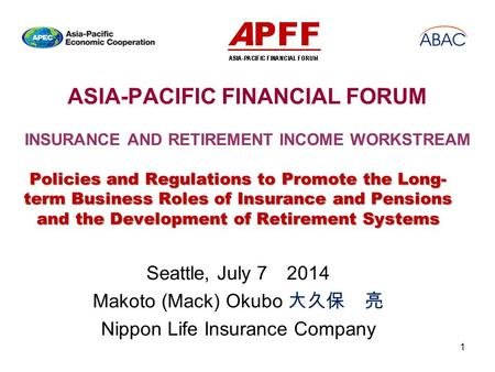 ASIA-PACIFIC FINANCIAL FORUM INSURANCE AND RETIREMENT INCOME WORKSTREAM Policies and Regulations to Promote the Long- term Business Roles of Insurance.