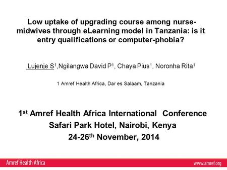 Low uptake of upgrading course among nurse- midwives through eLearning model in Tanzania: is it entry qualifications or computer-phobia? Lujenje S 1,Ngilangwa.