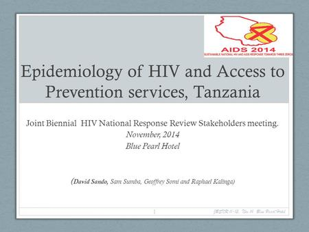Epidemiology of HIV and Access to Prevention services, Tanzania Joint Biennial HIV National Response Review Stakeholders meeting. November, 2014 Blue Pearl.