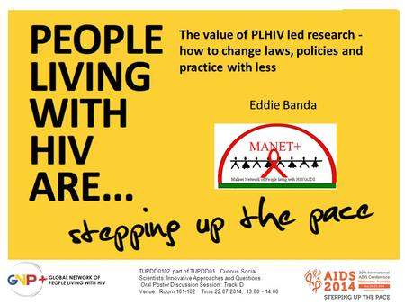 The value of PLHIV led research - how to change laws, policies and practice with less Eddie Banda TUPDD0102 part of TUPDD01Curious Social Scientists: Innovative.