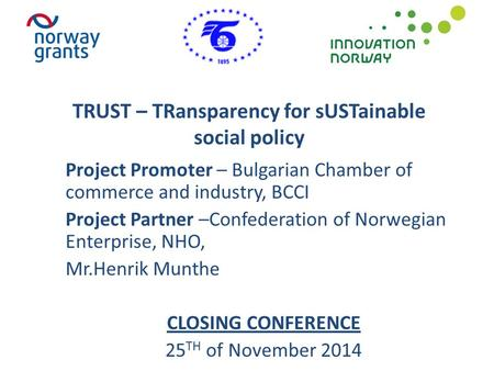 TRUST – TRansparency for sUSTainable social policy Project Promoter – Bulgarian Chamber of commerce and industry, BCCI Project Partner –Confederation of.