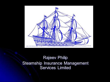 Rajeev Philip Steamship Insurance Management Services Limited.