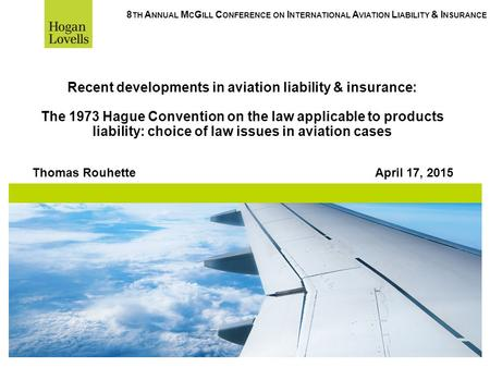 Recent developments in aviation liability & insurance: The 1973 Hague Convention on the law applicable to products liability: choice of law issues in aviation.