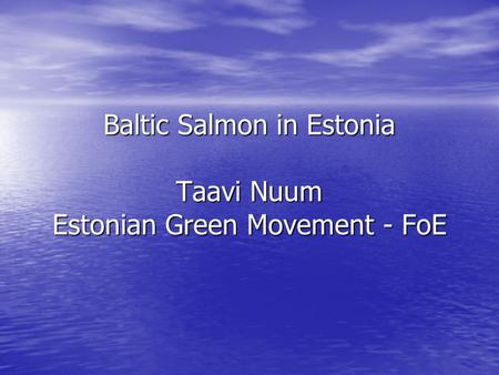 Baltic Salmon in Estonia Taavi Nuum Estonian Green Movement - FoE.