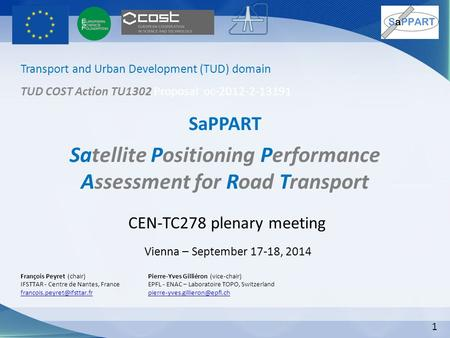 1 SaPPART Satellite Positioning Performance Assessment for Road Transport François Peyret (chair) IFSTTAR - Centre de Nantes, France