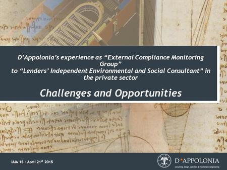 "D'Appolonia's experience as ""External Compliance Monitoring Group"" to ""Lenders' Independent Environmental and Social Consultant"" in the private sector."
