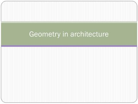Geometry in architecture. Architecture begins with geometry. Since earliest times, architects have relied on mathematical principles. Why geometry in.