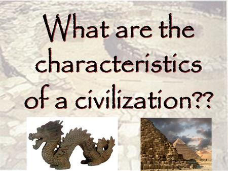 Cities lead to Civilizations (first one in 3200 BCE  SUMER) – Civilization = a complex, highly organized social order.