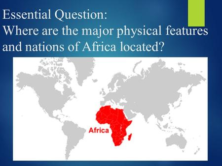 In the activator, you attempted to locate a few physical and political features of Africa. By the end of this lesson, you will be able to locate these.