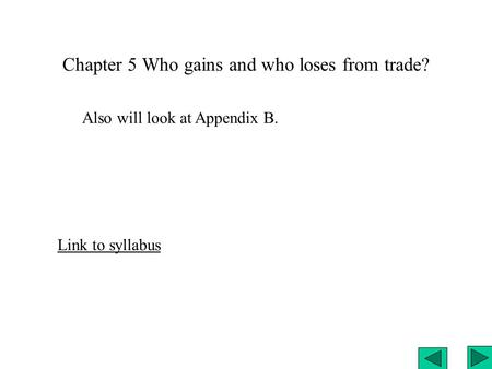 Chapter 5 Who gains and who loses from trade? Also will look at Appendix B. Link to syllabus.