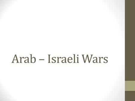 Arab – Israeli Wars. LEQ's 1.What is the UN and why was it established? 2.What led to the establishment of the modern state of Israel in 1948? 3.What.