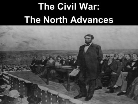 The Civil War: The North Advances. 3.Civil War and Reconstruction a.Identify and analyze the technological, social, and strategic aspects of the Civil.