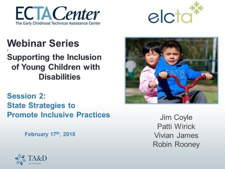 Webinar Series 1 Supporting the Inclusion of Young Children with Disabilities Session 2: State Strategies to Promote Inclusive Practices February 17 th,